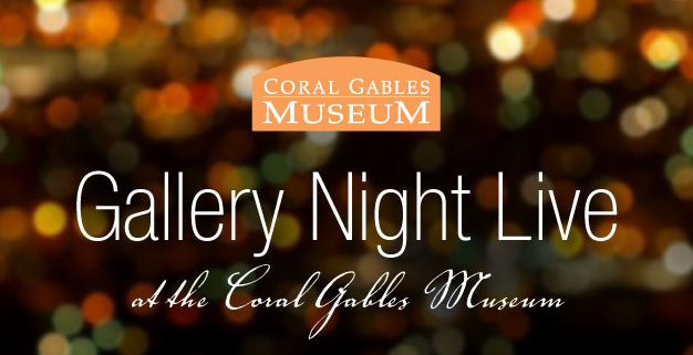 Coral Gables Museum Presents Gallery Night Live! @ Coral Gables Museum